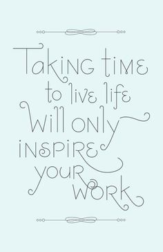 Yes, we need to take more time to live life. Great #quote!