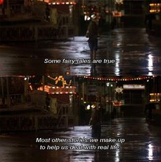 """Some fairy tales are true. Most other stories we make up to help us deal with real life."" - Uptown Girls (2003)"