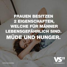 Visual Statements®️ Frauen besitzen 2 Eigenschaften, welche für Männer lebensgefährlich sind. Müde und Hunger. Sprüche / Zitate / Quotes /Liebe/ Leben / Freundschaft / Beziehung / Familie / tiefgründig / lustig / schön / nachdenken