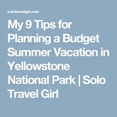 My 9 Tips for Planning a Budget Summer Vacation in Yellowstone National Park | Solo Travel Girl