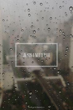 Jesus I need you   #the21quotesyoumustreadwhilesingle