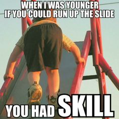 I had that skill, and I was the king of the playground!