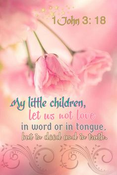 1 John (NIV) Dear children, let us not love with words or tongue but with actions and in truth. Great Are You Lord, Love The Lord, Gods Love, Faith Quotes, Bible Quotes, Uplifting Thoughts, Worship The Lord, Pep Talks, Power Of Prayer