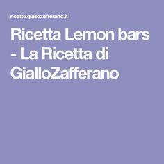 Ricetta Lemon bars - La Ricetta di GialloZafferano