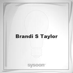 Brandi S Taylor: Page about Brandi S Taylor #member #website #sysoon #about