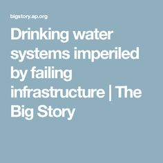 Drinking water systems imperiled by failing infrastructure | The Big Story