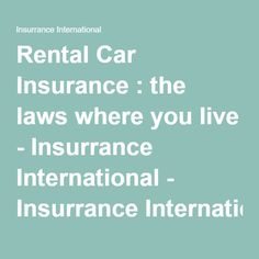 Rental Car Insurance : the laws where you live - Insurrance International - Insurrance International