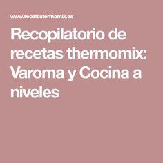 Recopilatorio de recetas thermomix: Varoma y Cocina a niveles