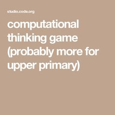 computational thinking game (probably more for upper primary)