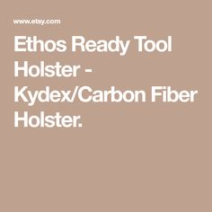 Ethos Ready Tool Holster - Kydex/Carbon Fiber Holster.