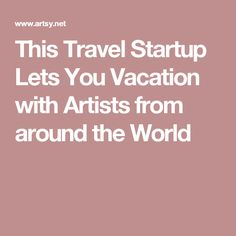 This Travel Startup Lets You Vacation with Artists from around the World