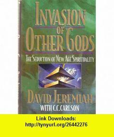 Invasion of other gods The seduction of new age spirituality David Jeremiah ,   ,  , ASIN: B0006QXBK4 , tutorials , pdf , ebook , torrent , downloads , rapidshare , filesonic , hotfile , megaupload , fileserve