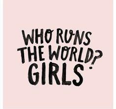 Who runs the world? Girls.