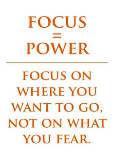 #focus on where you want to go not on what you #fear. Do you know where you want to go? Do you have a plan to get there? I can help!