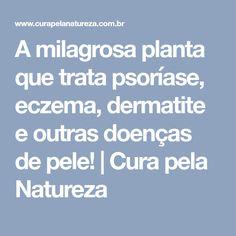 A milagrosa planta que trata psoríase, eczema, dermatite e outras doenças de pele!   Cura pela Natureza