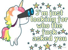 'Vulgar Unicorn Who the Fuck Asked You' Sticker by LyddieDoodles Badass Quotes, Cute Quotes, Funny Quotes, Funny Memes, Hilarious, Unicorn Memes, Funny Unicorn Quotes, Unicornios Wallpaper, Sarcasm