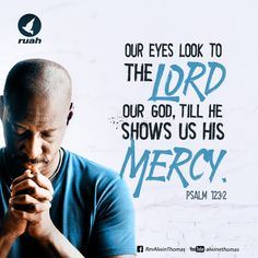 Our eyes look to the LORD our God, till he shows us his mercy. Psalms 123:2 #dailybreath #ruah #ruahchurch #ruahministries #bibleverse #promiseoftheday #blessingword #verseoftheday #dailyword #sprinkleofjesus #bibleblog #Hismercy #lookuntoHim