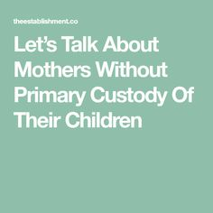 """This is the simple but very, very loaded question that I am asked when someone finds out that I don't have primary custody of my daughter. Even those who label themselves """"feminist"""" or """"progressive""""… Parenting Plan, Parenting Books, Parenting Quotes, Kids And Parenting, Coping With Divorce, Divorce And Kids, Child Custody Laws, Custody Agreement, Parent Coaching"""