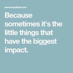 Because sometimes it's the little things that have the biggest impact.