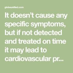It doesn't cause any specific symptoms, but if not detected and treated on time it may lead to cardiovascular problems, kidney disease, heart attack, stroke and even loss of vision. High blood pressure can have fatal consequences on our health, which is why it needs to be resolved sooner rather than later. The usual treatment…