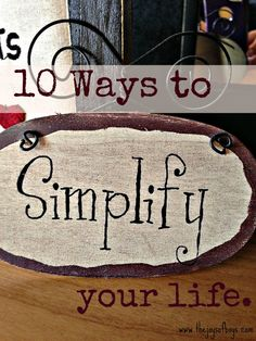 10 Ways to Simplify Your Life I've seen several friends posts a motivational word that they wanted to use as a guide for 2014. I really had no plans of specifically finding a word but then one jus...