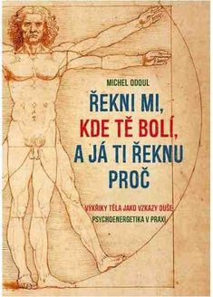 Řekni mi, kde tě bolí, a já ti řeknu proč Keto Diet For Beginners, Reiki, How To Plan, Health, Sport, Fitness, Tips, Paulo Coelho, Medicine