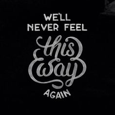 """We'll never feel this way again"" by @joshuaphillips_ #goodtype"