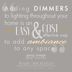 """Adding dimmers to lighting throughout your home is an easy & cost effective way to add ambiance to any space."""