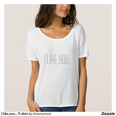 I like you... T-shirt