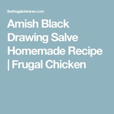 Amish Black Drawing Salve Homemade Recipe | Frugal Chicken