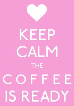 keep calm the coffee is ready-by arzu