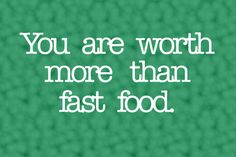 don't lower standards and feed your body fast food...it deserves so much more!