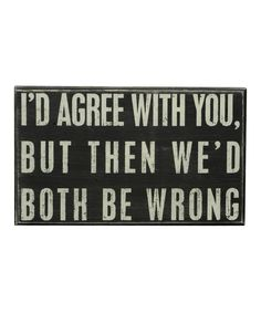 'Both Be Wrong' Box Sign | something special every day