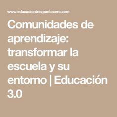 Comunidades de aprendizaje: transformar la escuela y su entorno | Educación 3.0