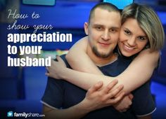 It's important to show your husband how much you appreciate him. Here are some ideas on how to do that...