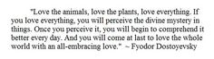 Fyodor Dostoyevsky....reminds me of St. Francis for sure