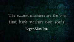 """The scariest monsters are the ones that lurk inside our #souls"" -Edgar Allen Poe"