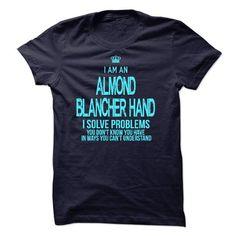 I am an Almond Blancher Hand T Shirts, Hoodies, Sweatshirts. GET ONE ==> https://www.sunfrog.com/LifeStyle/I-am-an-Almond-Blancher-Hand.html?41382