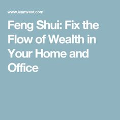 Feng Shui: Fix the Flow of Wealth in Your Home and Office