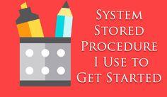 SQL SERVER – System Stored Procedures I Use to Get Started