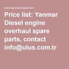 Price list: Yanmar Diesel engine overhaul spare parts, contact info@ulus.com.tr Cummins, Spare Parts
