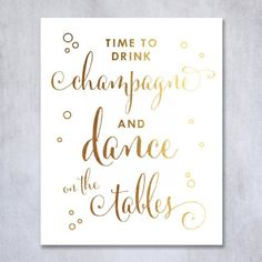 Time To Drink Champagne and Dance on The Tables Gold Foil Print Bar Cart Sign Signage Bachelorette Party Wedding Reception 8x10 5x7 Poster