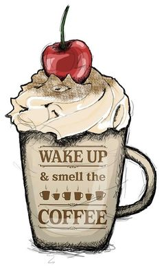 Wake up and smell the coffee..