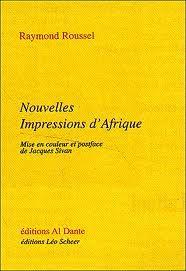 Raymond Roussel: Nouvelles Impressions d'Afrique.