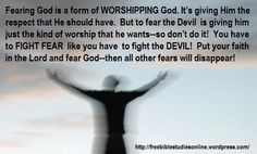 Fear god because that is the kind of worship he wants - but don't fear the devil because that is the kind of worship he wants. They are totally different though!