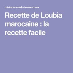 Recette de Loubia marocaine : la recette facile