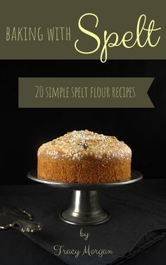 The Rise Of Private Label Brands In The Retail Meals Current Market Baking With Spelt 20 Amazing Spelt Recipes Spelt Recipes, Flour Recipes, My Recipes, Cake Recipes, Dessert Recipes, Baking Recipes, Dessert Ideas, Delicious Desserts, Breakfast Recipes