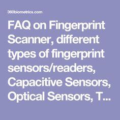 FAQ on Fingerprint Scanner, different types of fingerprint sensors/readers, Capacitive Sensors, Optical Sensors, Thermal Sensors, Pressure Sensors, RF Sensors, Ultrasonic Sensors, Static Fingerprint Reader/Sensor, Swipe Fingerprint Reader/Sensor