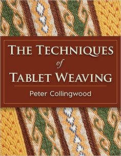 The Techniques of Tablet Weaving: Amazon.co.uk: Peter Collingwood: 9781626542143: Books