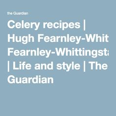 Celery recipes | Hugh Fearnley-Whittingstall | Life and style | The Guardian